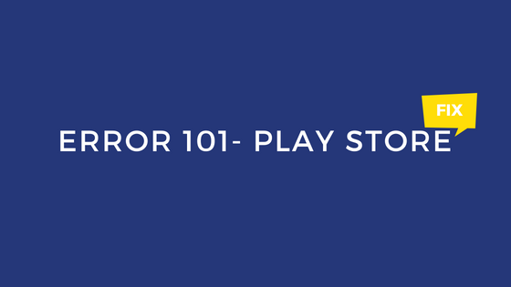 Play Store Error 101 Fix