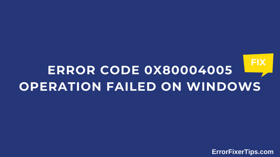 How to Fix Error Code 0x80004005 Operation Failed on Windows